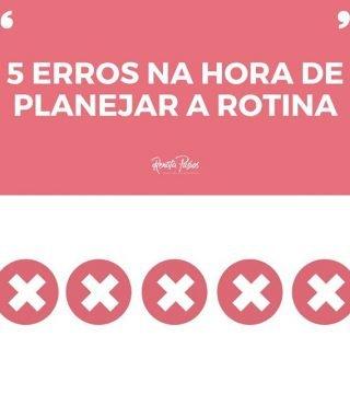 5 ERROS NA HORA DE PLANEJAR A ROTINA