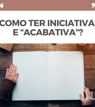 "COMO TER INICIATIVA E ""ACABATIVA""?"