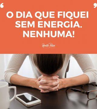 O DIA QUE FIQUEI SEM ENERGIA NENHUMA!