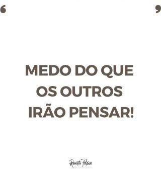 #2 MEDO DO QUE OS OUTROS IRÃO PENSAR!!