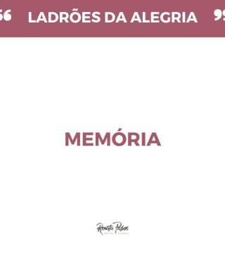 LADRÕES DA ALEGRIA: MEMÓRIA!