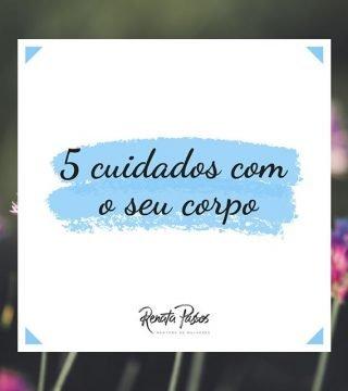 5 CUIDADOS COM O SEU CORPO