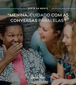 """MENINA, CUIDADO COM AS CONVERSAS PARALELAS"""