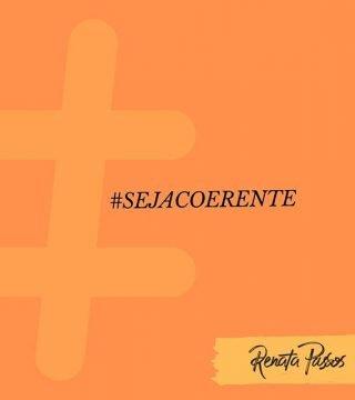 # SEJA COERENTE