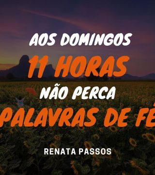AOS DOMINGOS, 11 HORAS, NÃO PERCA, PALAVRAS DE FÉ!