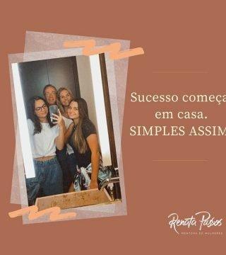 SUCESSO COMEÇA EM CASA. SIMPLES ASSIM!