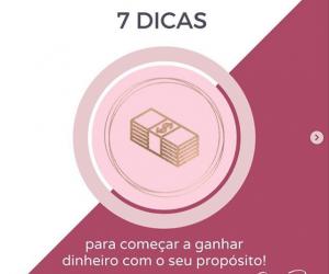 7 DICAS PARA COMEÇAR A GANHAR DINHEIRO COM O SEU PROPÓSITO!