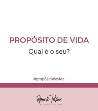 PROPÓSITO DE VIDA, QUAL É O SEU?