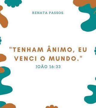 """""""TENHAM ÂNIMO, EU VENCI O MUNDO."""""""